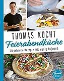Thomas kocht: Feierabendküche: 70 schnelle Rezepte mit wenig Aufwand