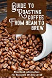 Guide To Roasting Coffee From Bean To Brew Practical Information For Roasters Of Any Level: Origins...
