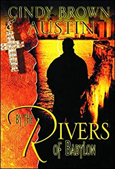 By the Rivers of Babylon by [Cindy Brown Austin]