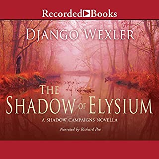 The Shadow of Elysium     A Shadow Campaigns Novella, Book 2.5              Written by:                                                                                                                                 Django Wexler                               Narrated by:                                                                                                                                 Richard Poe                      Length: 1 hr and 41 mins     2 ratings     Overall 4.0