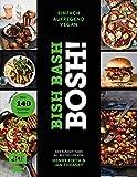 Bish Bash Bosh! einfach - aufregend - vegan - Der Sunday-Times-#1-Bestseller: Gönn dir! Über 140 neue Soulfood-Rezepte