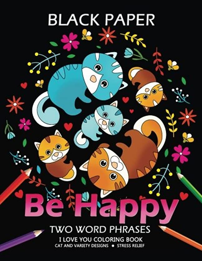 Be Happy: Cat Coloring Book Best Two Word Phrases Motivation and Inspirational on Black Paper