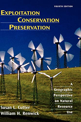 Compare Textbook Prices for Exploitation Conservation Preservation: A Geographic Perspective on Natural Resource Use 4 Edition ISBN 9780471152255 by Cutter, Susan L.,Renwick, William H.