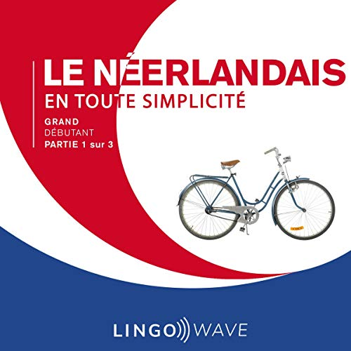 Couverture de Le néerlandais en toute simplicité - Grand débutant - Partie 1 sur 3