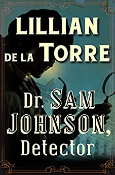 Dr. Sam Johnson, Detector (The Dr. Sam Johnson Mysteries Book 1) by [Lillian de la Torre]