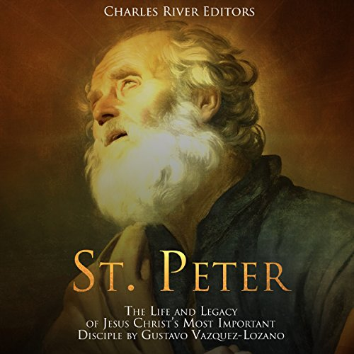 St. Peter: The Life and Legacy of Jesus Christ's Most Important Disciple audiobook cover art