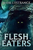 Flesh Eaters: Premium Hardcover Edition