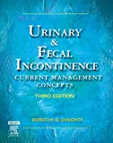 Urinary & Fecal Incontinence: Current Management Concepts - Dorothy B. Doughty MN  RN  CWOCN  FAAN