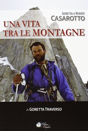 Goretta e Renato Casarotto. Una vita tra le montagne