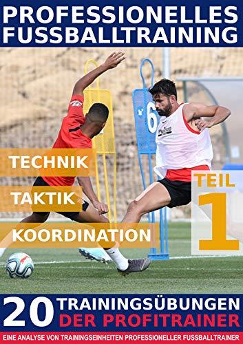 Professionelles Fussballtraining - 20 Trainingsübungen der Profitrainer – Teil 1: -  Eine Analyse von Trainingseinheiten professioneller Fußballtrainer -