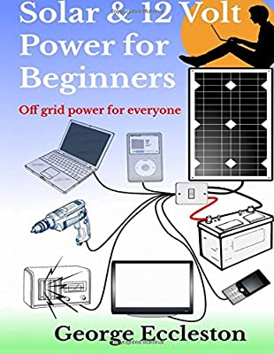 Solar & 12 Volt Power for beginners: off grid power for everyone