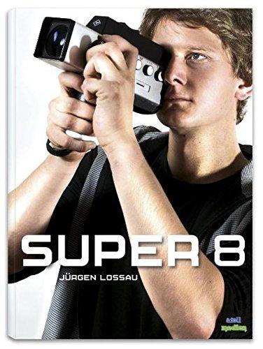 Super 8: Handbuch zur Nutzung eines analogen Filmformats im digitalen Zeitalter: Handbuch zur Nutzung eines Filmformats im digitalen Zeitalter