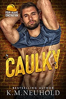 Caulky (Four Bears Construction Book 1) by [K.M. Neuhold]