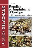 Reptiles et amphibiens d'Europe. 214 espèces et sous-espèces...