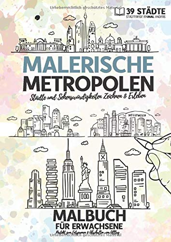 'Malerische Metropolen - Städtereise einMAL anders' | Malbuch für Erwachsene | 39 Städte: Zeichenbuch, Ausmalbuch & Ausmalblock mit Skylines | DIN A4 Format | Entspannung & Abschalten vom Alltag