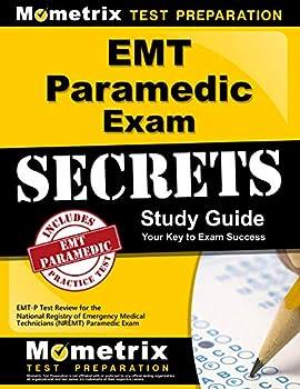 EMT Paramedic Exam Secrets Study Guide  EMT-P Test Review for the National Registry of Emergency Medical Technicians  NREMT  Paramedic Exam