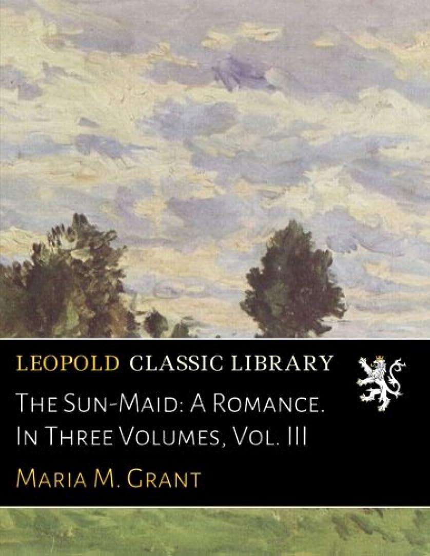 カーフタービンバンドルThe Sun-Maid: A Romance. In Three Volumes, Vol. III