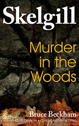 Murder in the Woods: a gripping crime mystery with a sinister twist (Detective Inspector Skelgill Investigates Book 8) (English Edition)