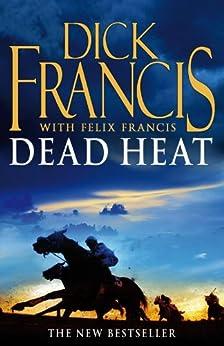 Dead Heat (Francis Thriller) by [Dick Francis, Felix Francis]