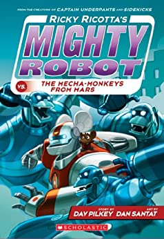 Ricky Ricotta's Mighty Robot vs. The Mecha-Monkeys from Mars (Ricky Ricotta #4) by [Dav Pilkey, Dan Santat]