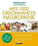 Mes 1 000 ordonnances naturopathie (Ma Bible) - Format Kindle - 9791028514433 - 14,99 €