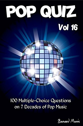 Pop Quiz Vol 16: 100 Multiple-Choice Questions on 7 Decades of Pop Music (Rock, Pop, 50s, 60s, 70s, 80s, 90s, 00s, Indie, Punk Rock, New Wave, Rap, Grunge, Country, Soul, Glam Rock, Folk, Brit Pop)