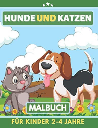 Hunde und Katzen Malbuch für Kinder 2-4 Jahre: Tolles Geschenk für Mädchen und Jungen, Kleinkinder, Kinder im Vorschulalter, Kinder 1-3, 4-8 Jahren