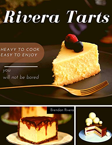 Rivera Tarts: Heavy to cook Easy to enjoy (English Edition)