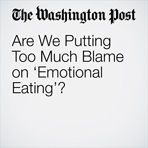 Are We Putting Too Much Blame on 'Emotional Eating'? copertina