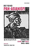 Beyond Pan-Asianism: Connecting China and India, 1840s-1960s (Oxford Series on India-china Studies)