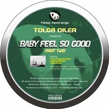 Baby Feel So Good (Part 2)