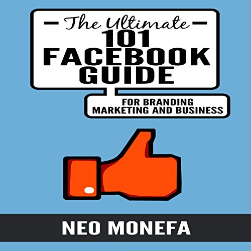 The Ultimate 101 Facebook Guide for Branding, Marketing, and Business cover art