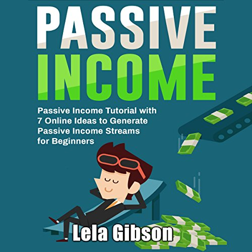 Passive Income     Passive Income Tutorial with 7 Online Ideas to Generate Passive Income Streams for Beginners              By:                                                                                                                                 Lela Gibson                               Narrated by:                                                                                                                                 Teagan McKenzie                      Length: 36 mins     1 rating     Overall 3.0
