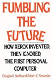 xerox company - Fumbling the Future: How Xerox Invented, then Ignored, the First Personal Computer