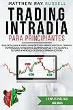 Trading Intradía para Principiantes: Guía Detallada y Simple para Obtener Ganancias con el Trading en Mercados Financieros.Comprensión de ETFs, Acciones, ... y Mercado de Divisas (Spanish Edition)