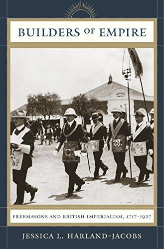Builders of Empire: Freemasons and British Imperialism, 1717-1927