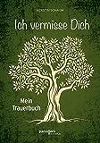 Ich vermisse Dich: Mein Trauerbuch - Kerstin Schaum