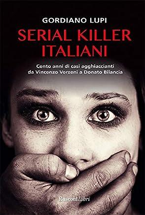 Serial killer italiani: Cento anni di casi agghiaccianti da Vincenzo Verzeni a Donato Bilancia