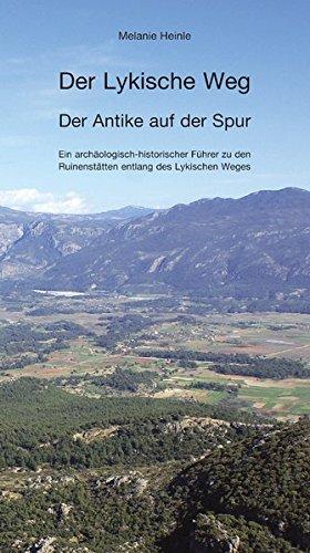 Der Lykische Weg – der Antike auf der Spur: Ein archäologisch-historischer Führer zu den Ruinenstätten entlang des Lykischen Weges