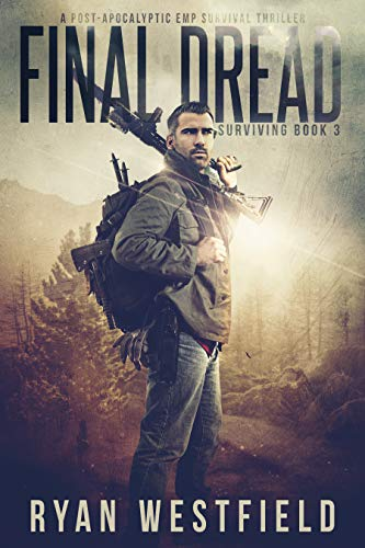 Final Dread: A Post-Apocalyptic EMP Survival Thriller (Surviving Book 3) by [Ryan Westfield]