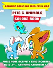 Coloring Books For Toddlers & Kids : Pets & Animals Colors Book: Preschool Activity Kindergarten Ages 2-4, Crayons Children 4-8