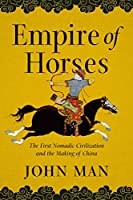 Empire of Horses: The First Nomadic Civilization and the Making of China