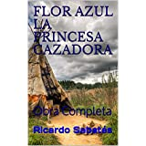 FLOR AZUL LA PRINCESA CAZADORA: Obra Completa (Spanish Edition)
