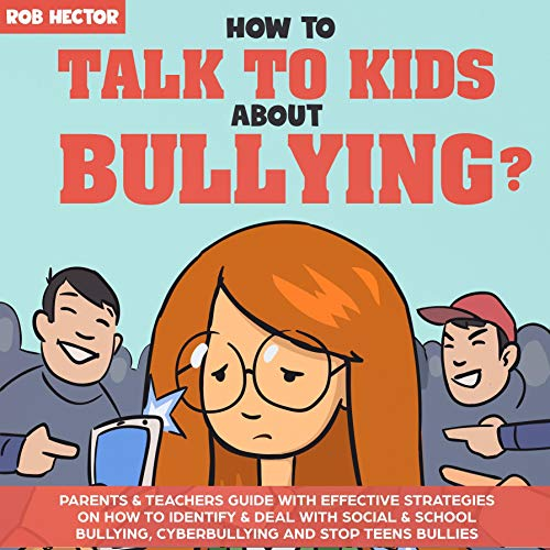 Download How to Talk to Kids About Bullying: Parents & Teachers Guide with Effective Strategies on How to Ide audio book