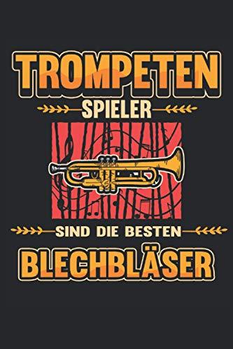 Trompete Notizbuch Trompeten Spieler sind die besten Blechbläser: Notizbuch für Blasorchester, Musiker und Orchester / Tagebuch / Journal für Notizen und Planungen / Planer und Erinnerungen