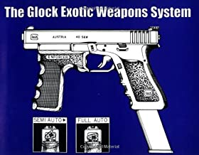 The Glock Exotic Weapons System