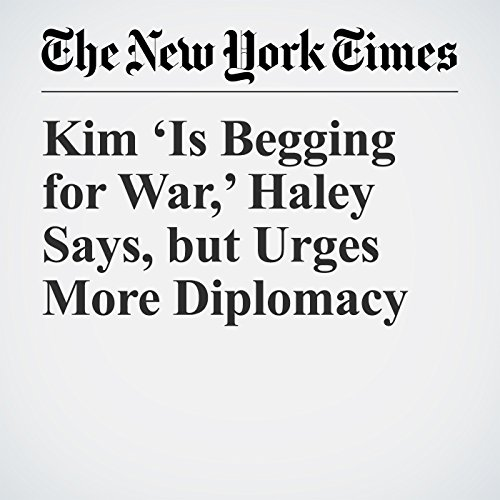 Kim 'Is Begging for War,' Haley Says, but Urges More Diplomacy copertina