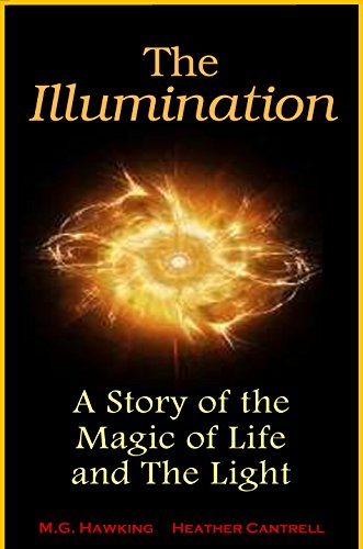 Book: The Illumination - A Story of the Magic of Life and The Light by M.G. Hawking