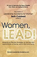 Women, LEAD!: Influential & Effective Strategies for Women Who Lead at Work, at Home, and in the Community