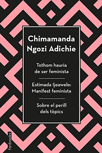 Tothom hauria de ser feminista, Estimada Ijeawele i Sobre el perill dels tòpics (Biblioteca Chimamanda)